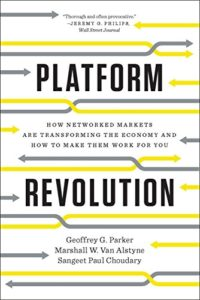 Platform Revolution - How Networked Markets Are Transforming the Economy and How to Make Them Work for You
